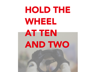 HOLD THE WHEEL AT TEN AND TWO